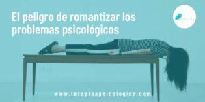 El peligro de romantizar los problemas psicologicos