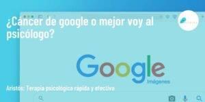 ¿Cáncer de google o mejor voy al psicólogo?